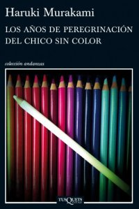 Los años de peregrinación del chico sin color (Tusquets, 2012)
