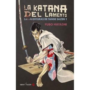 Hayashi Fubō, La katana del lamento: Las aventuras de Tange Sazen 1 (Satori, 2015)