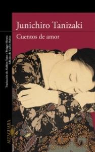 Tanizaki Jun'ichirō, Cuentos de amor (Alfaguara, 2016).