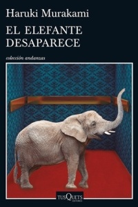 Murakami Haruki, El elefante desaparece (Tusquets, 2016)