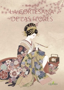 Miyagi Ayako, La cortesana de las flores (Quaterni, 2016).
