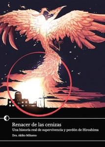 Akiko Mikamo, Renacer de las cenizas. Una historia real de supervivencia y perdón de Hiroshima (Chidori Books, 2016)